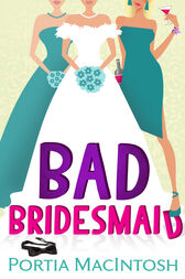 Bad Bridesmaid by Portia MacIntosh