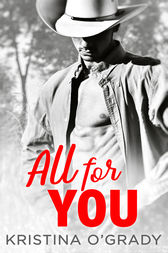 All For You: A steamy second chance romance (The Copeland Ranch Trilogy, Book 3) by Kristina O'Grady