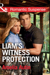 Liam's Witness Protection (Mills & Boon Romantic Suspense) (Man on a Mission, Book 6) by Amelia Autin