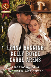 Dreaming Of A Western Christmas: His Christmas Belle / The Cowboy of Christmas Past / Snowbound with the Cowboy (Mills & Boon Historical) by Lynna Banning