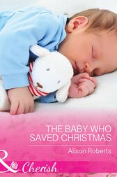 The Baby Who Saved Christmas (Mills & Boon Cherish) by Alison Roberts