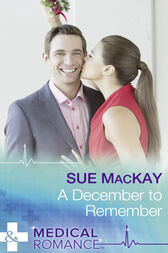 A December To Remember (Mills & Boon Medical) by Sue MacKay