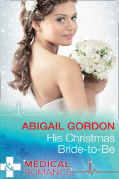 His Christmas Bride-To-Be (Mills & Boon Medical) by Abigail Gordon