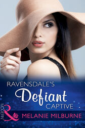 Ravensdale's Defiant Captive (Mills & Boon Modern) (The Ravensdale Scandals, Book 1) by Melanie Milburne