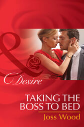 Taking The Boss To Bed (Mills & Boon Desire) by Joss Wood