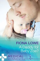 A Daddy For Baby Zoe? (Mills & Boon Medical) by Fiona Lowe