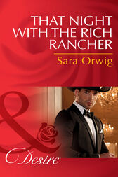That Night With The Rich Rancher (Mills & Boon Desire) (Lone Star Legends, Book 6) by Sara Orwig