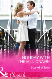 Holiday With The Millionaire (Mills & Boon Cherish) (Tycoons in a Million, Book 1) by Scarlet Wilson