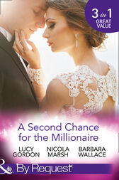 A Second Chance For The Millionaire: Rescued by the Brooding Tycoon / Who Wants To Marry a Millionaire? / The Billionaire's Fair Lady (Mills & Boon By Request) by Lucy Gordon