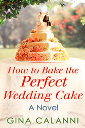 How To Bake The Perfect Wedding Cake (Home for the Holidays, Book 4) by Gina Calanni