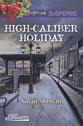 High-Caliber Holiday (Mills & Boon Love Inspired Suspense) (First Responders, Book 3) by Susan Sleeman