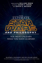 The Ultimate Star Wars and Philosophy by Jason T. Eberl