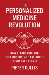 The Personalized Medicine Revolution by Pieter Cullis