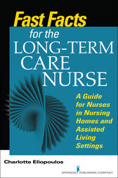 Fast Facts for the Long-Term Care Nurse by Charlotte Eliopoulos