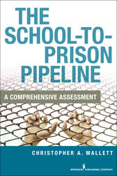 The School-To-Prison Pipeline by Christopher A. Mallett