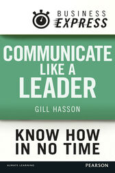 Business Express: Communicate Like a Leader by Gill Hasson