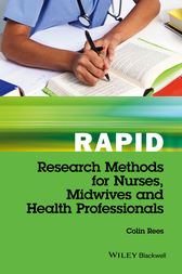 Rapid Research Methods for Nurses, Midwives and Health Professionals by Colin Rees