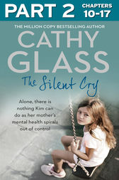 The Silent Cry: Part 2 of 3: There is little Kim can do as her mother's mental health spirals out of control by Cathy Glass