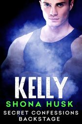 Secret Confessions: Backstage – Kelly (Novella) by Shona Husk