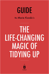 Guide to Marie Kondo's The Life-Changing Magic of Tidying Up by Instaread by . Instaread