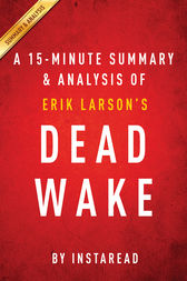 Dead Wake by Erik Larson | A 15-minute Summary & Analysis by Instaread