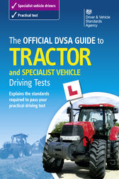 The Official DVSA Guide to Tractor and Specialist Vehicle Driving Tests by DVSA The Driver and Vehicle Standards Agency