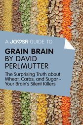 A Joosr Guide to... Grain Brain by David Perlmutter by Joosr