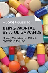 A Joosr Guide to... Being Mortal by Atul Gawande by Joosr