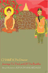 CHAMPA The Dreamer Journeys To The Land Of the Buddha by Asha Shankardass
