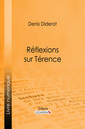 Réflexions sur Térence by Ligaran;  Denis Diderot