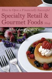 How to Open a Financially Successful Specialty Retail & Gourmet Foods Shop by Sharon Fullen