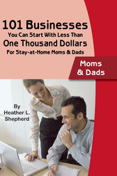 101 Businesses You Can Start With Less Than One Thousand Dollars by Heather Shepard