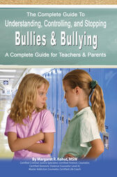 The Complete Guide to Understanding, Controlling, and Stopping Bullies & Bullying by Margaret Kohut
