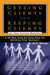 Getting Clients and Keeping Clients for Your Service Business by M D Weems