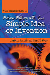 Your Complete Guide to Making Millions with Your Simple Idea or Invention by Janessa Castle