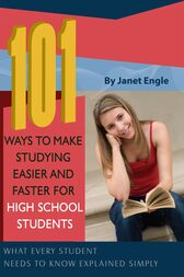 101 Ways to Make Studying Easier and Faster For High School Students by Janet Engle