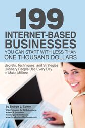 199 Internet-based Business You Can Start with Less Than One Thousand Dollars by Sharon Cohen