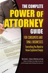 The Complete Power of Attorney Guide for Consumers and Small Businesses by Linda Ashar