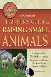 The Complete Beginner's Guide to Raising Small Animals by Carlotta Cooper