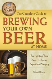 The Complete Guide to Brewing Your Own Beer at Home by Richard Helweg