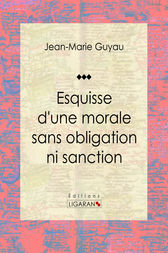 Esquisse d'une morale sans obligation ni sanction by Jean-Marie Guyau
