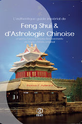 L'authentique guide impérial de Feng Shui & d'Astrologie Chinoise by Thomas F. Aylward