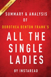 All the Single Ladies by Dorothea Benton Frank | Summary & Analysis by Instaread