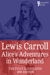 Alice's Adventures in Wonderland (Fully Illustrated) by Lewis Carroll