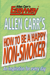 How to be a Happy Non-Smoker by Allen Carr