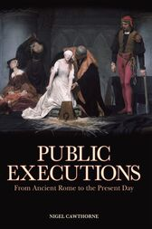 Public Executions: From Ancient Rome to the Present Day by Nigel Cawthorne
