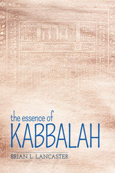 The Essence of Kabbalah by Brian L. Lancaster