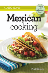 Classic Recipes: Mexican Cooking by Wendy Hobson