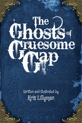 The Ghosts of Gruesome Gap by Kris Lillyman