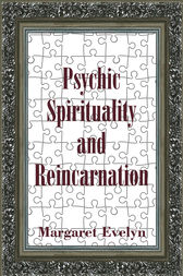 Psychic Spirituality and Reincarnation by Margaret Evelyn